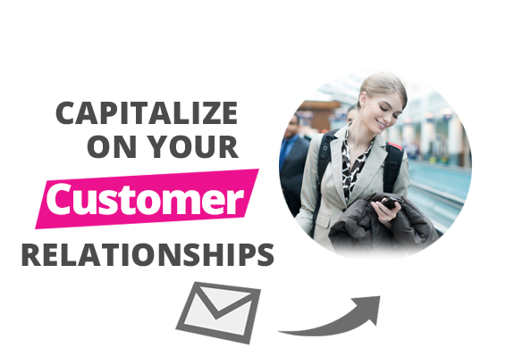 Capitalize on your customer relationship